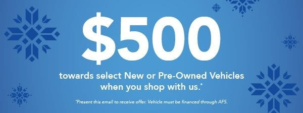 Receive $500 towards select New or Pre-Owned Vehicles when you shop with us.