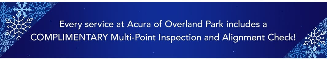Every service at Acura of Overland Park includes a complimentary multi-point inspection and alignment check.
