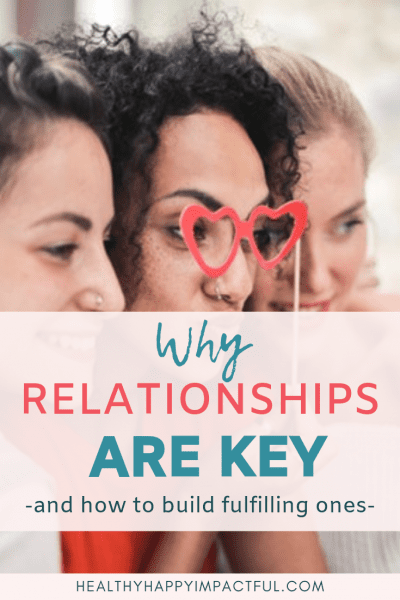 Why all relationships and friendships are the key to a fulfilling life. Plus tips to improve relationships - couples, kids, community, friends. #relationship goals