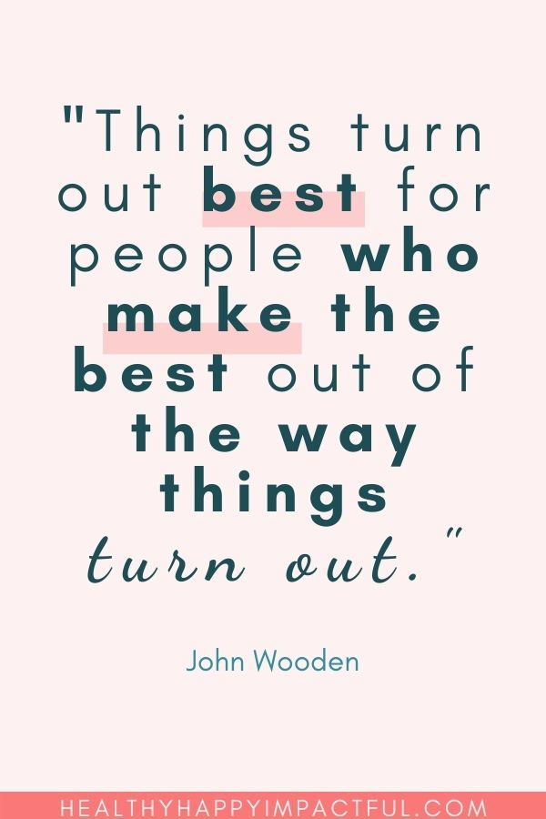 """""""Things turn out best for people who make the best out of the way things turn out."""" - John Wooden"""
