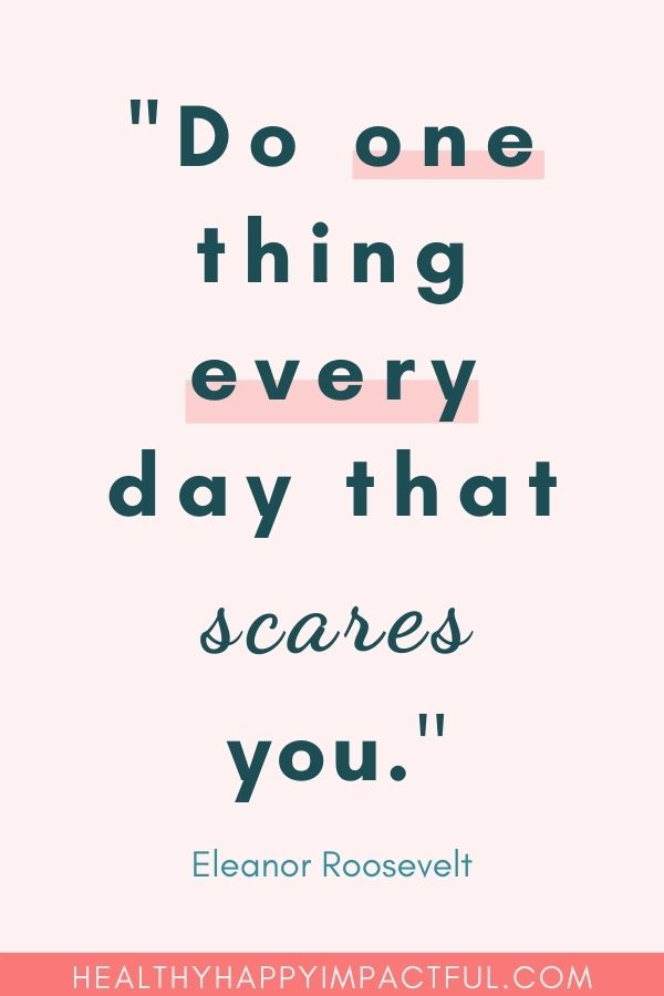"""""""Do one thing every day that scares you."""" Eleanor Roosevelt"""