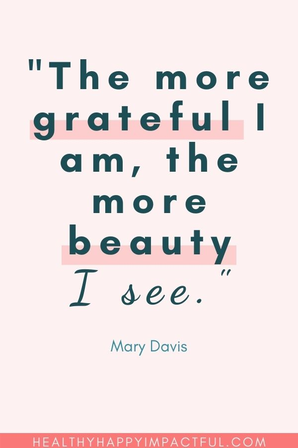 """""""The more grateful I am, the more beauty I see."""" - Mary Davis"""