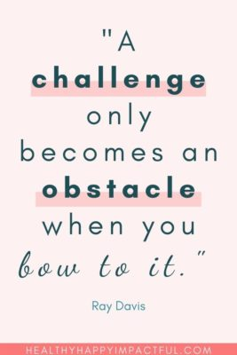 """""""A challenge only becomes an obstacle when you bow to it."""" - Ray Davis"""