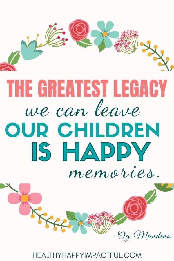 the greatest legacy we can leave our children is happy memories - Og Mandino