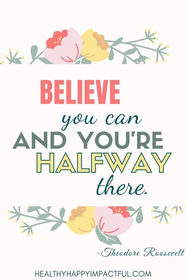 Believe you can and you're halfway there dream board quotes - Theodore Roosevelt