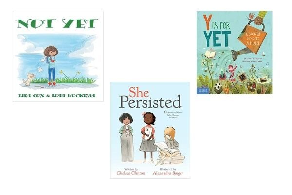 growth mindset books for kids: Not Yet, She Persisted, Y is for Yet