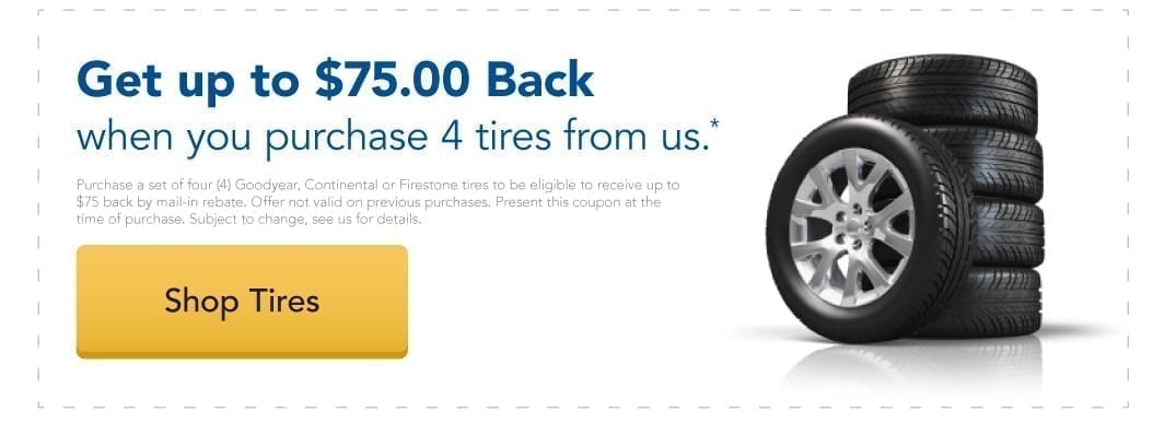 Get up to $75 back when you purchase 4 tires from us.